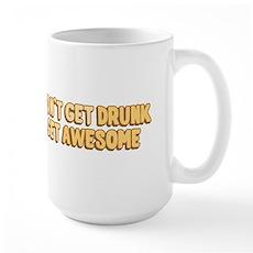 I Don't Get Drunk I Get Awesome Large Mug