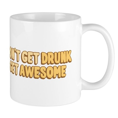 I Don't Get Drunk I Get Awesome Mug