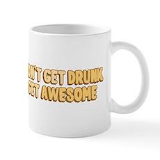 I Don't Get Drunk I Get Awesome Mug