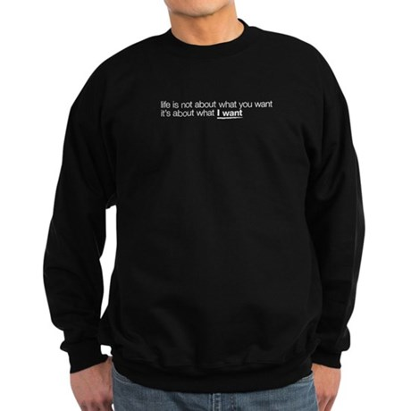 life is not about what you wa Sweatshirt (dark)