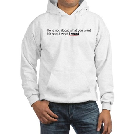 life is not about what you wa Hooded Sweatshirt