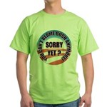 Sorry Yet? Green T-Shirt