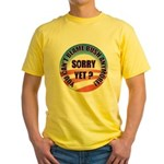 Sorry Yet? Yellow T-Shirt