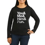 You and Me and Him Women's Long Sleeve Dark T-Shir