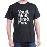 You and Me and Him Dark T-Shirt