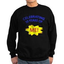 Celebrating 30 Years Of Me! Sweatshirt
