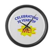 Celebrating 30 Years Of Me! Large Wall Clock