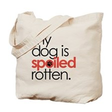 my dog is spoiled rotten : Tote Bag