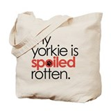 my yorkie is spoiled rotten : Tote Bag