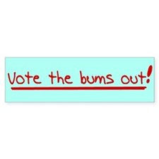 Vote the bums out! Bumper Bumper Sticker