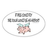 If pigs could fly... Oval Decal