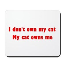 I Don't Own My Cat, My Cat Owns Me Mousepad