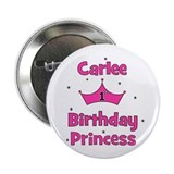 "1st Birthday Princess Carlee! 2.25"" Button"