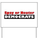 Spay or Neuter Democrats Yard Sign