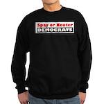 Spay or Neuter Democrats Sweatshirt (dark)