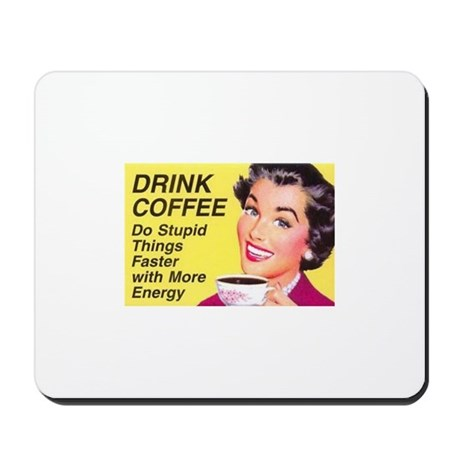 Drink Coffee Mousepad