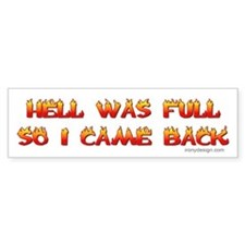 Hell was full so I came back Bumper Bumper Sticker