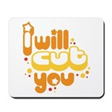 I will Cut You Mousepad