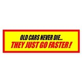 OLD CARS NEVER DIE...THEY JUS Bumper Sticker