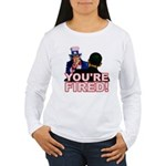 You're Fired! Women's Long Sleeve T-Shirt