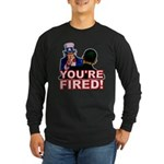 You're Fired! Long Sleeve Dark T-Shirt