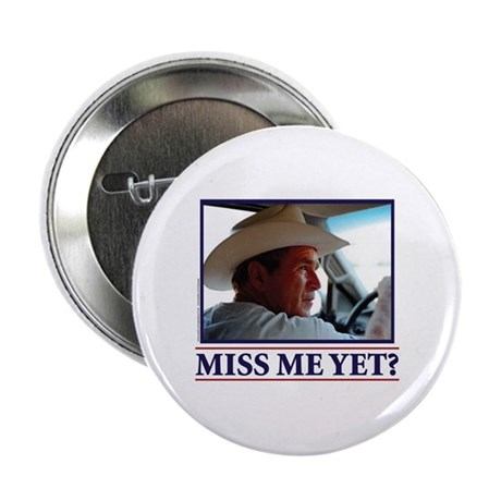 "George W Bush Miss me Yet 2.25"" Button (100 pack)"