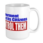 The Government That Fears The Large Mug