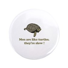 "Men are like turtles 3.5"" Button (100 pack)"
