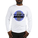 I get AWESOME Long Sleeve T-Shirt