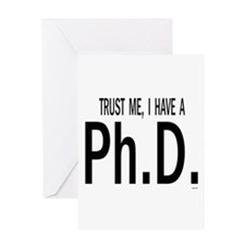 Trust me, I have a Ph.D.    BOW Greeting Cards