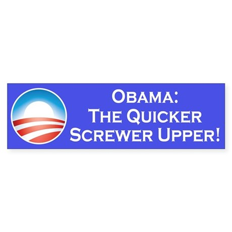 Obama: The Quicker Screwer Upper!