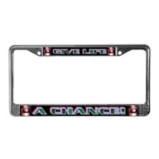 GIVE LIFE A CHANCE! License Plate Frame