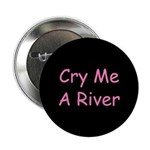 Cry Me A River Button