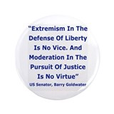 "EXTREMISM IN THE DEFENSE OF LIBERTY... 3.5"" Button"