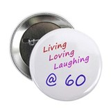 "Living Loving Laughing At 60 2.25"" Button"