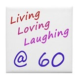 Living Loving Laughing At 60 Tile Coaster