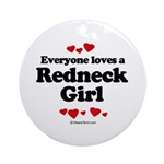 Everyone loves a Redneck Girl ~  Ornament (Round)
