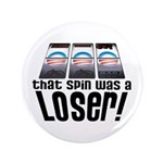 "That Spin Was a Loser 3.5"" Button (100 pack)"