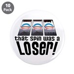 "That Spin Was a Loser 3.5"" Button (10 pack)"