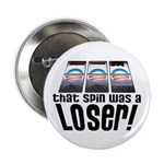 "That Spin Was a Loser 2.25"" Button (10 pack)"