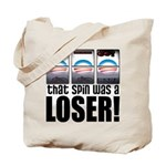 That Spin Was a Loser Tote Bag