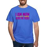 I Am Mom (You Dont' Wanna) Hear Me Roar. Dark T-Sh