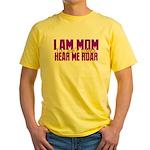 I Am Mom (You Dont' Wanna) Hear Me Roar. Yellow T-