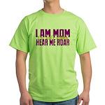I Am Mom (You Dont' Wanna) Hear Me Roar. Green T-S