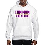 I Am Mom (You Dont' Wanna) Hear Me Roar. Hooded Sw