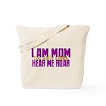 I Am Mom (You Dont' Wanna) Hear Me Roar. Tote Bag