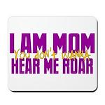 I Am Mom (You Dont' Wanna) Hear Me Roar. Mousepad