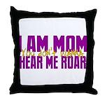 I Am Mom (You Dont' Wanna) Hear Me Roar. Throw Pil