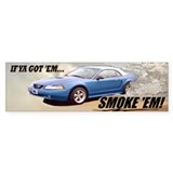 IF YA GOT 'EM...SMOKE 'EM! Bumper Sticker
