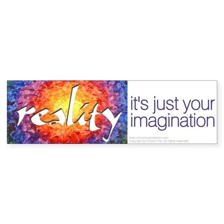 Reality Imagination Bumper Sticker